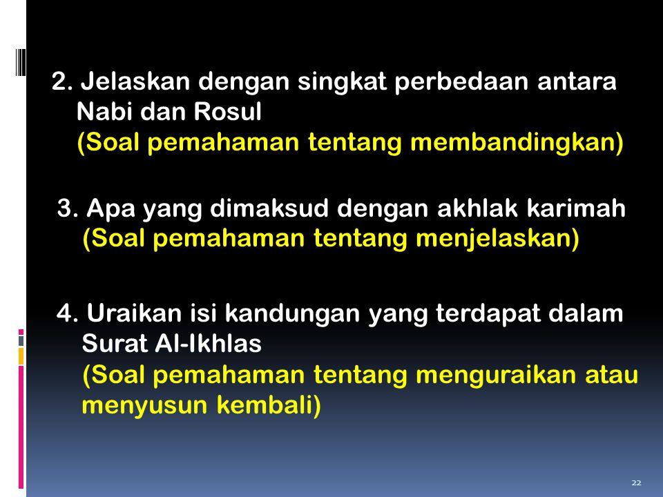 2. Jelaskan dengan singkat perbedaan antara Nabi dan Rosul (Soal pemahaman tentang membandingkan) 3. Apa yang dimaksud dengan akhlak karimah (Soal pem