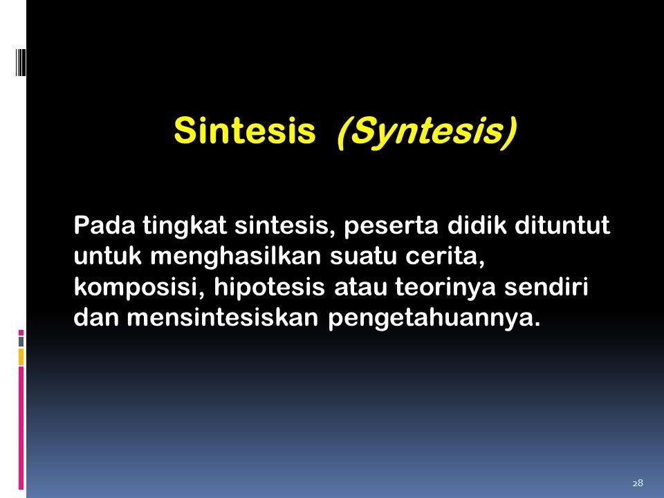 Pada tingkat sintesis, peserta didik dituntut untuk menghasilkan suatu cerita, komposisi, hipotesis atau teorinya sendiri dan mensintesiskan pengetahu
