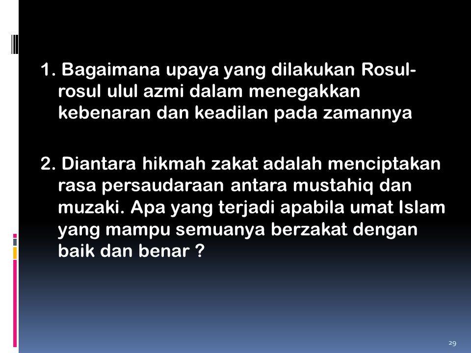 1. Bagaimana upaya yang dilakukan Rosul- rosul ulul azmi dalam menegakkan kebenaran dan keadilan pada zamannya 2. Diantara hikmah zakat adalah mencipt