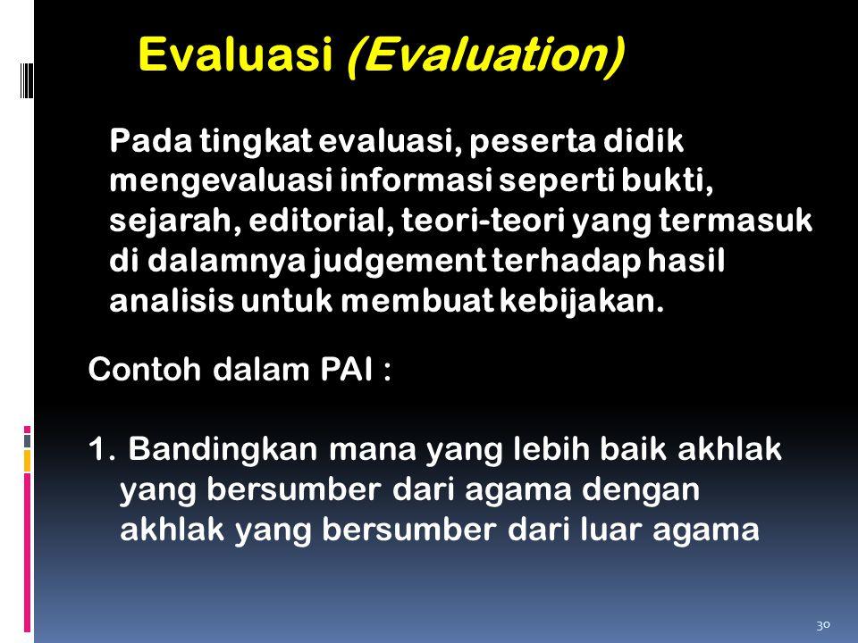 Pada tingkat evaluasi, peserta didik mengevaluasi informasi seperti bukti, sejarah, editorial, teori-teori yang termasuk di dalamnya judgement terhada