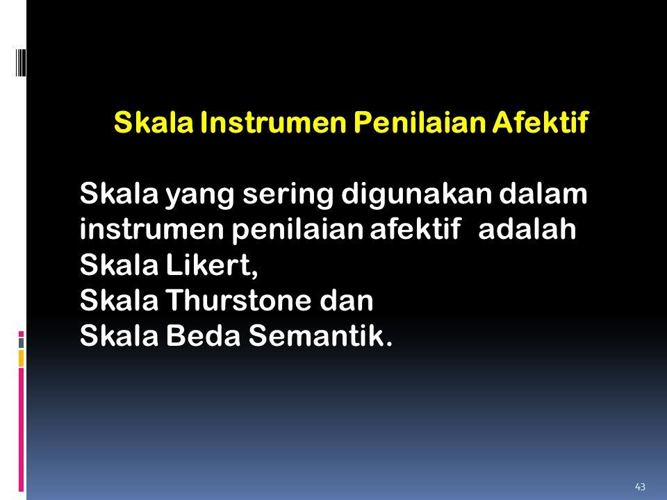 Skala Instrumen Penilaian Afektif Skala yang sering digunakan dalam instrumen penilaian afektif adalah Skala Likert, Skala Thurstone dan Skala Beda Se