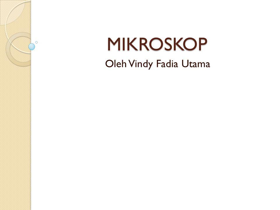 MIKROSKOP Oleh Vindy Fadia Utama