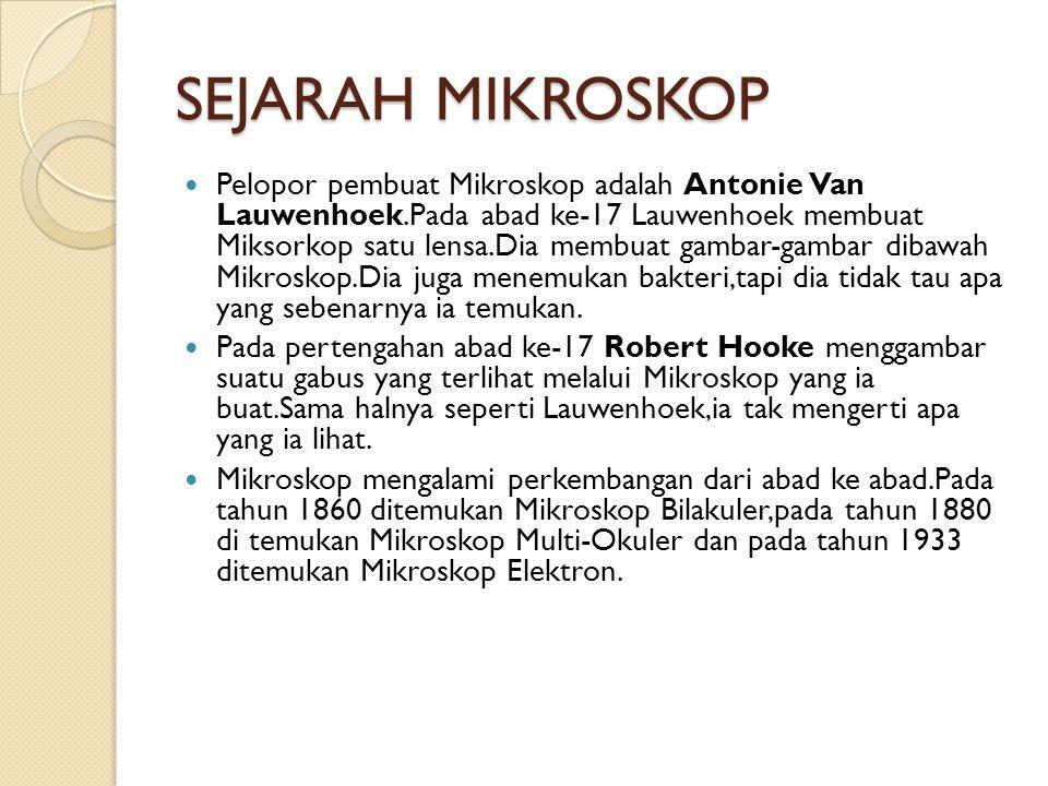 SEJARAH MIKROSKOP Pelopor pembuat Mikroskop adalah Antonie Van Lauwenhoek.Pada abad ke-17 Lauwenhoek membuat Miksorkop satu lensa.Dia membuat gambar-g