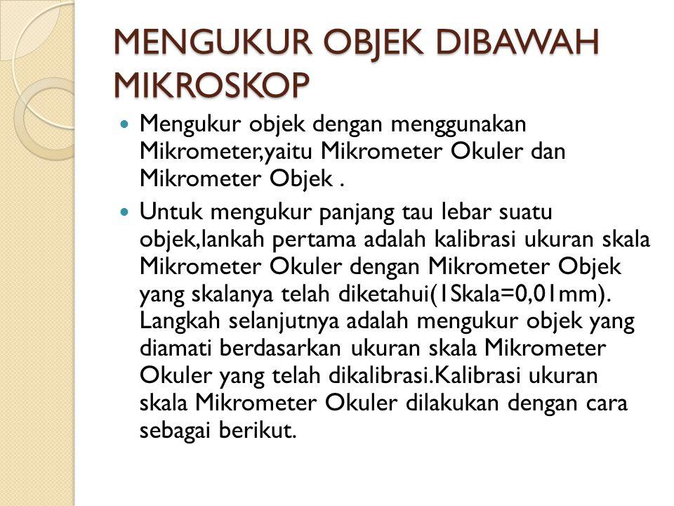 MENGUKUR OBJEK DIBAWAH MIKROSKOP Mengukur objek dengan menggunakan Mikrometer,yaitu Mikrometer Okuler dan Mikrometer Objek. Untuk mengukur panjang tau