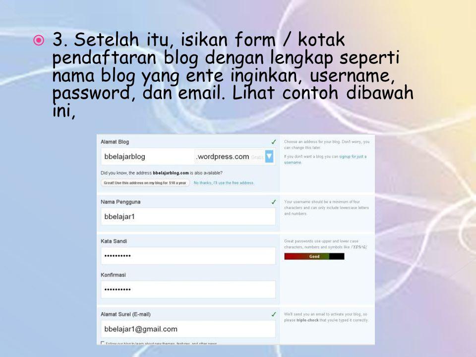  3. Setelah itu, isikan form / kotak pendaftaran blog dengan lengkap seperti nama blog yang ente inginkan, username, password, dan email. Lihat conto