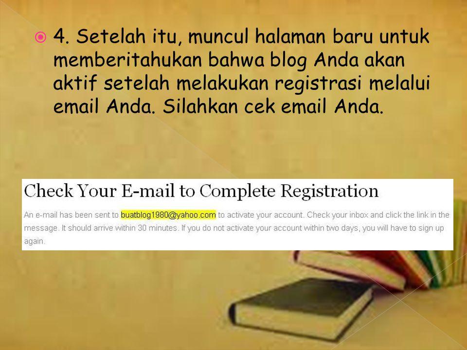  4. Setelah itu, muncul halaman baru untuk memberitahukan bahwa blog Anda akan aktif setelah melakukan registrasi melalui email Anda. Silahkan cek em