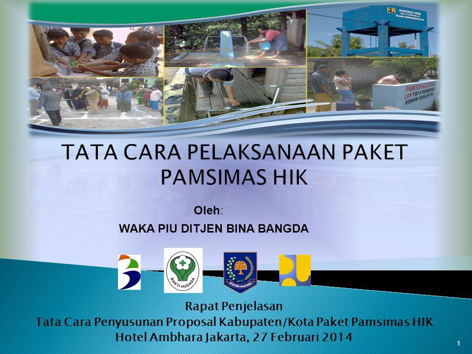 Rapat Penjelasan Tata Cara Penyusunan Proposal Kabupaten/Kota Paket Pamsimas HIK Hotel Ambhara Jakarta, 27 Februari 2014 1 WAKA PIU DITJEN BINA BANGDA