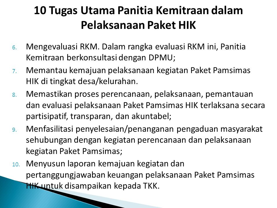 6. Mengevaluasi RKM. Dalam rangka evaluasi RKM ini, Panitia Kemitraan berkonsultasi dengan DPMU; 7. Memantau kemajuan pelaksanaan kegiatan Paket Pamsi