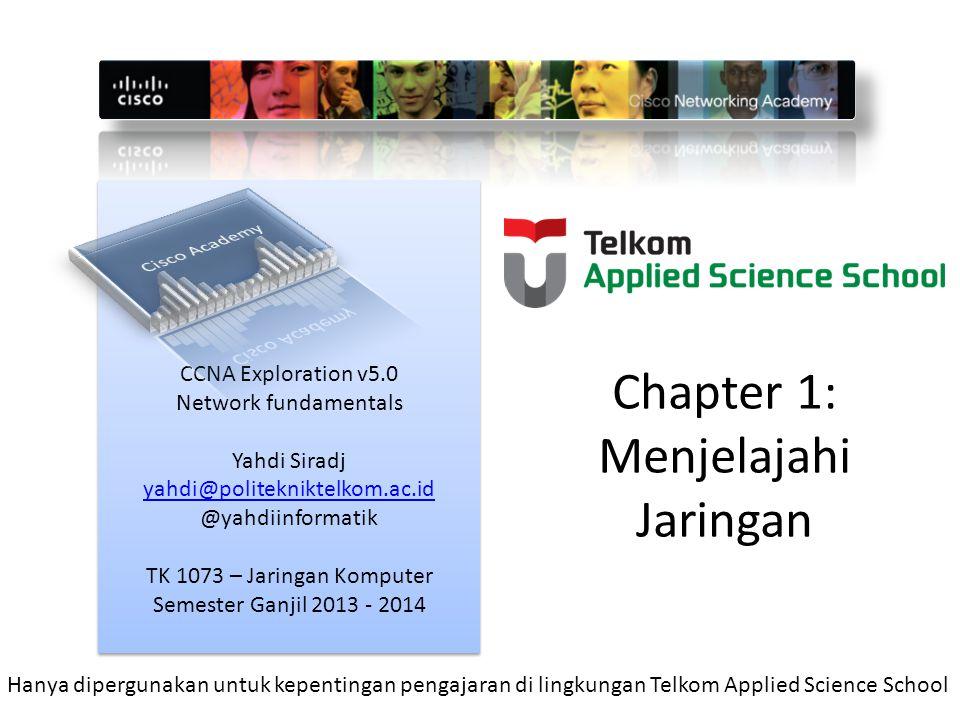 CCNA Exploration v5.0 Network fundamentals Yahdi Siradj yahdi@politekniktelkom.ac.id @yahdiinformatik TK 1073 – Jaringan Komputer Semester Ganjil 2013