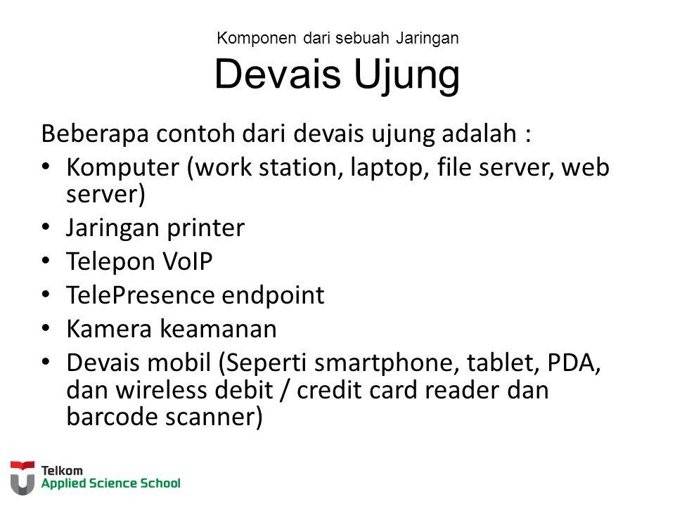 Komponen dari sebuah Jaringan Devais Ujung Beberapa contoh dari devais ujung adalah : Komputer (work station, laptop, file server, web server) Jaringa