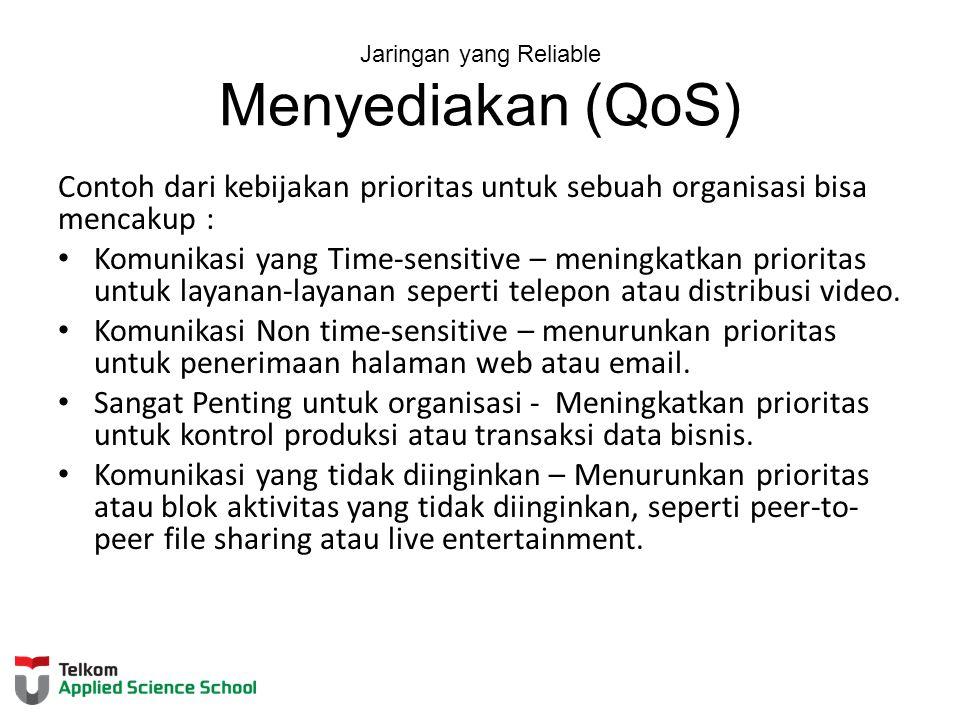 Jaringan yang Reliable Menyediakan (QoS) Contoh dari kebijakan prioritas untuk sebuah organisasi bisa mencakup : Komunikasi yang Time-sensitive – meni
