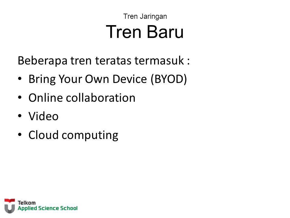 Tren Jaringan Tren Baru Beberapa tren teratas termasuk : Bring Your Own Device (BYOD) Online collaboration Video Cloud computing