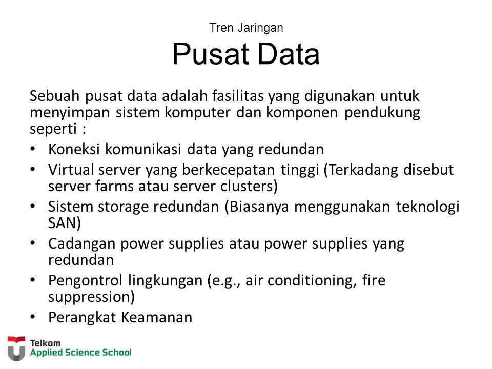 Tren Jaringan Pusat Data Sebuah pusat data adalah fasilitas yang digunakan untuk menyimpan sistem komputer dan komponen pendukung seperti : Koneksi ko