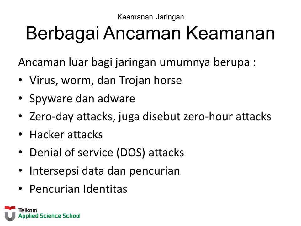 Keamanan Jaringan Berbagai Ancaman Keamanan Ancaman luar bagi jaringan umumnya berupa : Virus, worm, dan Trojan horse Spyware dan adware Zero-day atta