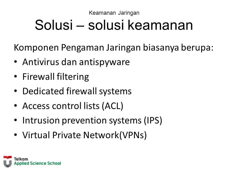 Keamanan Jaringan Solusi – solusi keamanan Komponen Pengaman Jaringan biasanya berupa: Antivirus dan antispyware Firewall filtering Dedicated firewall