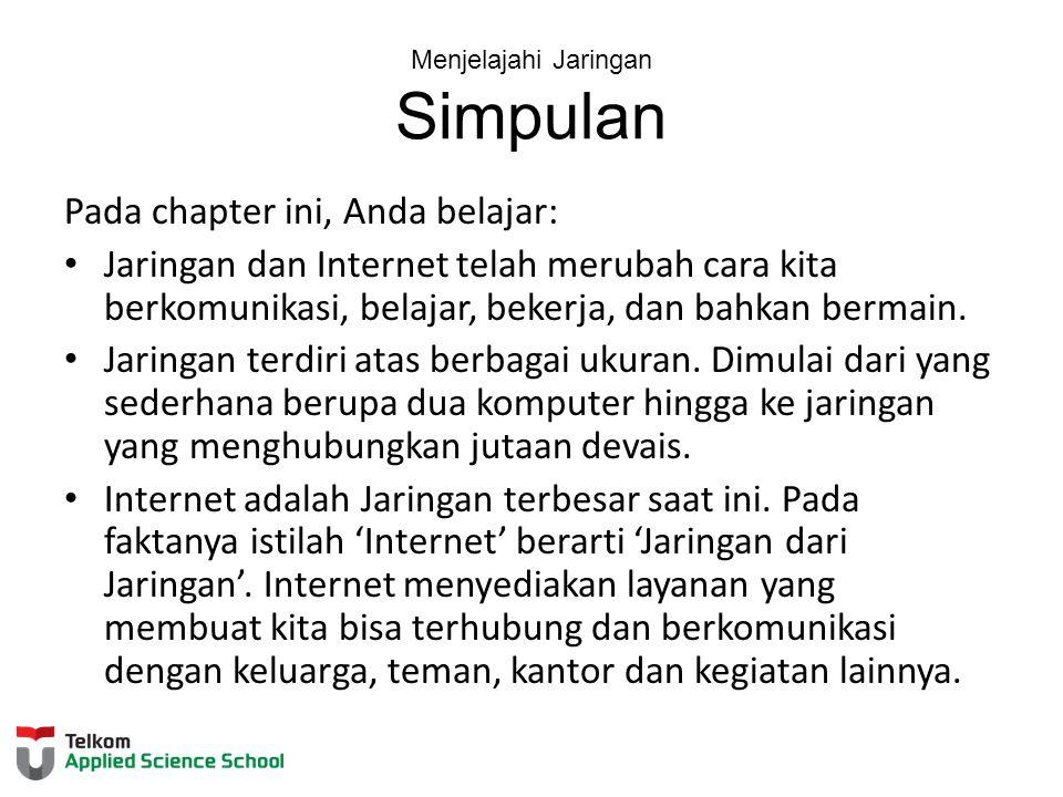 Menjelajahi Jaringan Simpulan Pada chapter ini, Anda belajar: Jaringan dan Internet telah merubah cara kita berkomunikasi, belajar, bekerja, dan bahka
