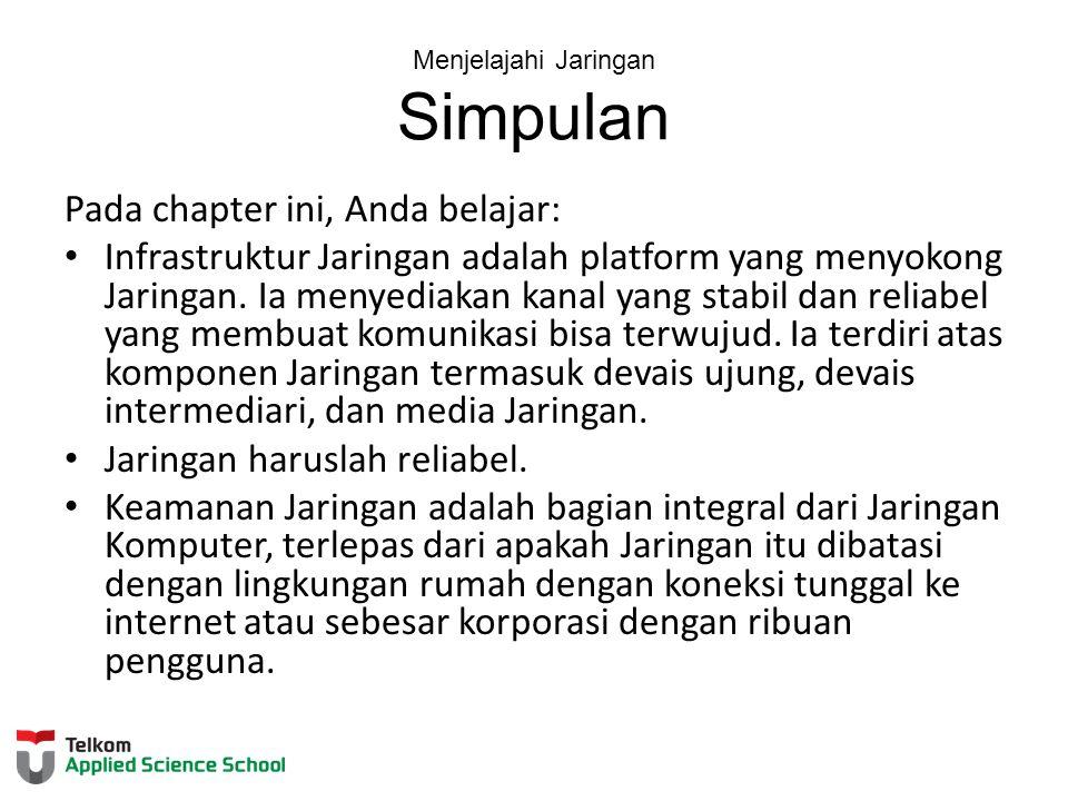 Menjelajahi Jaringan Simpulan Pada chapter ini, Anda belajar: Infrastruktur Jaringan adalah platform yang menyokong Jaringan. Ia menyediakan kanal yan