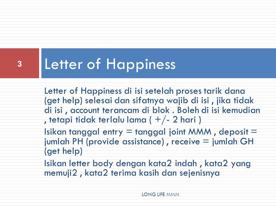 Letter of Happiness 3 LONG LIFE MMM Letter of Happiness di isi setelah proses tarik dana (get help) selesai dan sifatnya wajib di isi, jika tidak di isi, account terancam di blok.