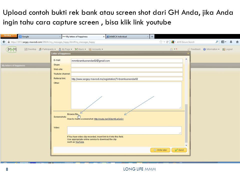 LONG LIFE MMM 8 Upload contoh bukti rek bank atau screen shot dari GH Anda, jika Anda ingin tahu cara capture screen, bisa klik link youtube