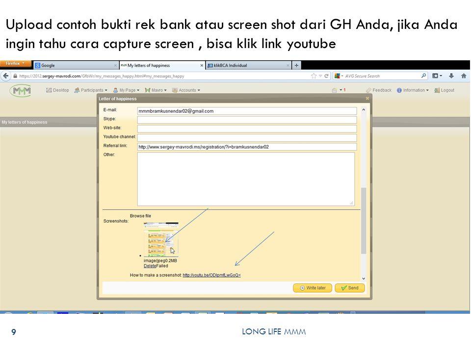 LONG LIFE MMM 9 Upload contoh bukti rek bank atau screen shot dari GH Anda, jika Anda ingin tahu cara capture screen, bisa klik link youtube