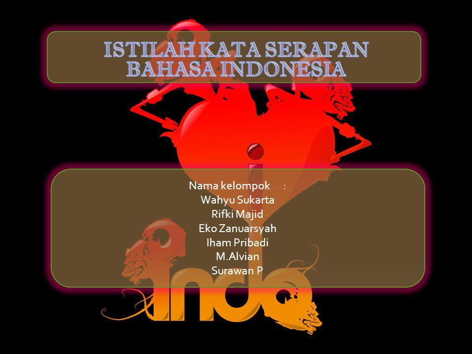Nama kelompok: Wahyu Sukarta Rifki Majid Eko Zanuarsyah Iham Pribadi M.Alvian Surawan P