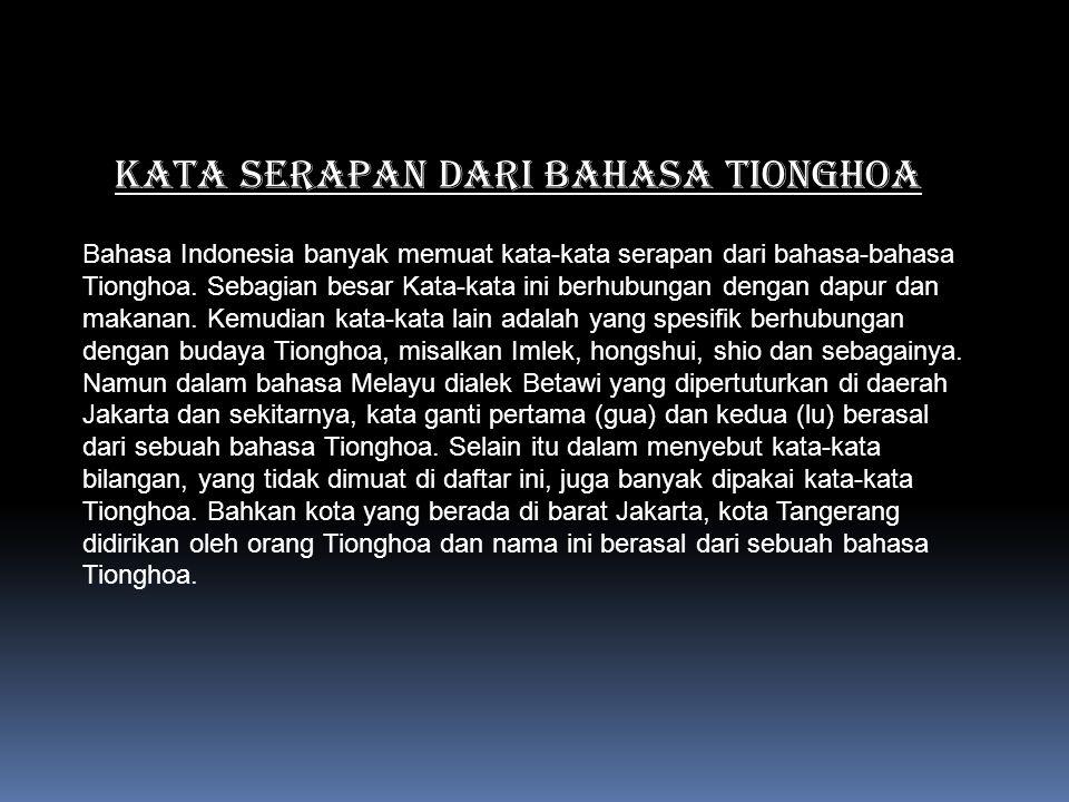 KATA SERAPAN DARI BAHASA tionghoa Bahasa Indonesia banyak memuat kata-kata serapan dari bahasa-bahasa Tionghoa. Sebagian besar Kata-kata ini berhubung