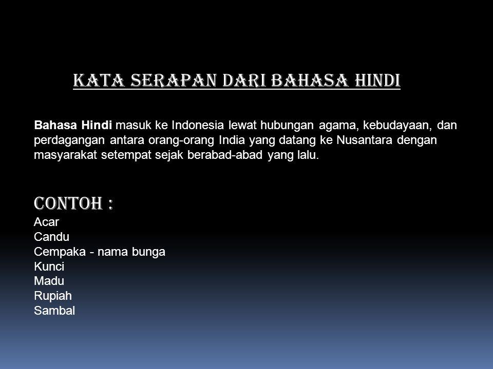 KATA SERAPAN DARI BAHASA HINDI Bahasa Hindi masuk ke Indonesia lewat hubungan agama, kebudayaan, dan perdagangan antara orang-orang India yang datang