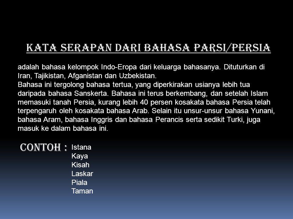 Istana Kaya Kisah Laskar Piala Taman CONTOH : KATA SERAPAN DARI BAHASA PARSI/PERSIA adalah bahasa kelompok Indo-Eropa dari keluarga bahasanya. Ditutur