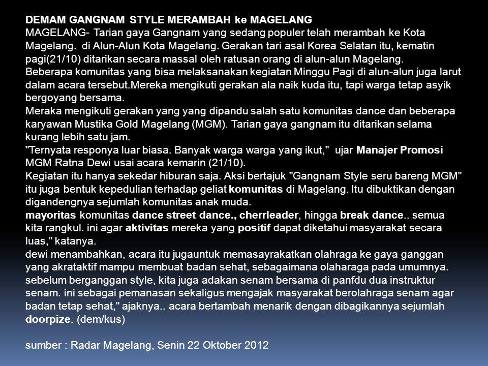 DEMAM GANGNAM STYLE MERAMBAH ke MAGELANG MAGELANG- Tarian gaya Gangnam yang sedang populer telah merambah ke Kota Magelang. di Alun-Alun Kota Magelang