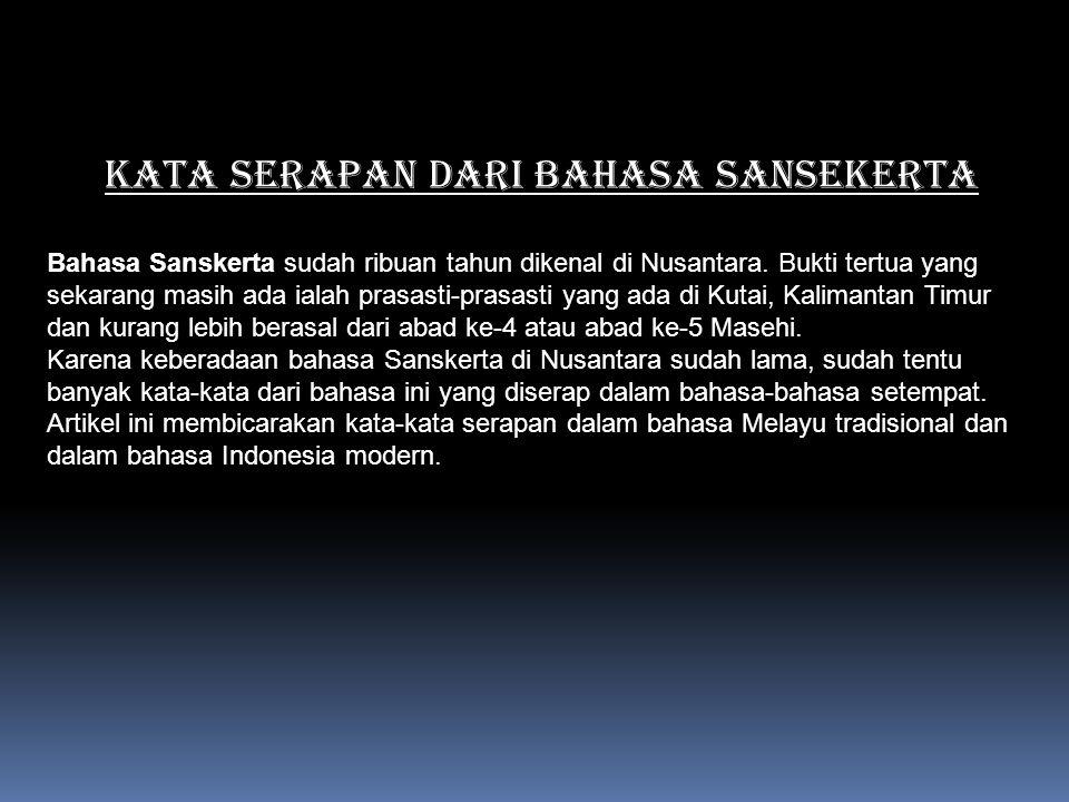 KATA SERAPAN DARI BAHASA sansekerta Bahasa Sanskerta sudah ribuan tahun dikenal di Nusantara. Bukti tertua yang sekarang masih ada ialah prasasti-pras