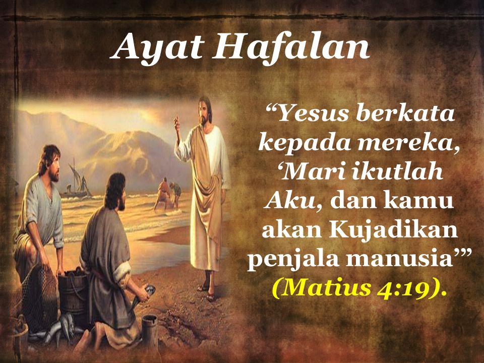 "Ayat Hafalan ""Yesus berkata kepada mereka, 'Mari ikutlah Aku, dan kamu akan Kujadikan penjala manusia'"" (Matius 4:19)."