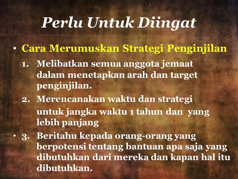 Perlu Untuk Diingat Cara Merumuskan Strategi Penginjilan 1. Melibatkan semua anggota jemaat dalam menetapkan arah dan target penginjilan. 2.Merencanak