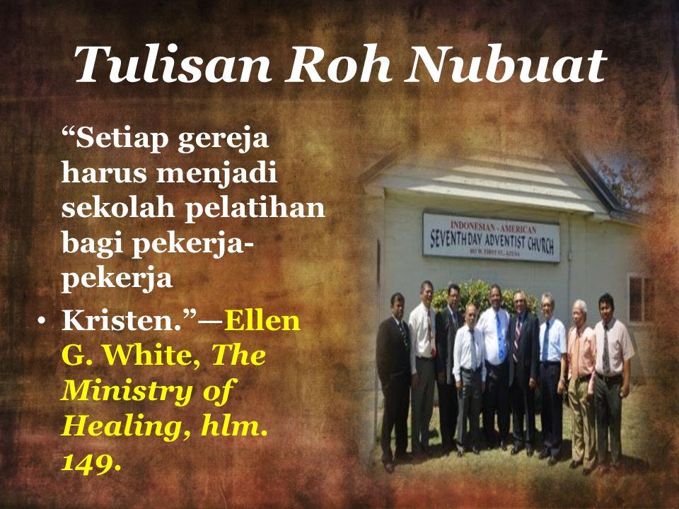 """Tulisan Roh Nubuat """"Setiap gereja harus menjadi sekolah pelatihan bagi pekerja- pekerja Kristen.""""—Ellen G. White, The Ministry of Healing, hlm. 149."""
