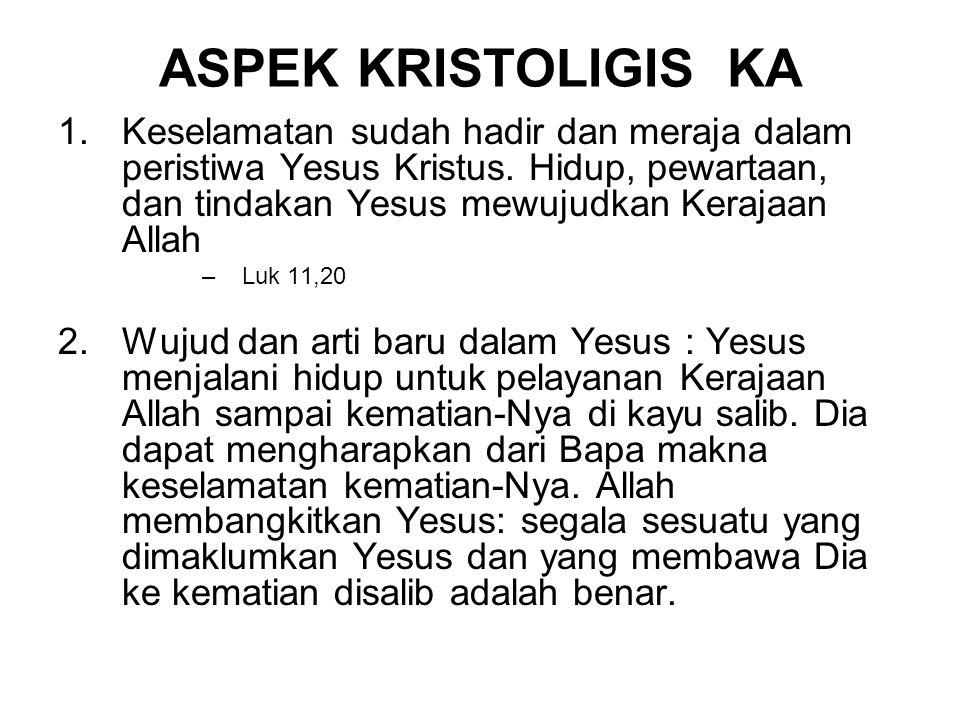 ASPEK KRISTOLIGIS KA 1.Keselamatan sudah hadir dan meraja dalam peristiwa Yesus Kristus.