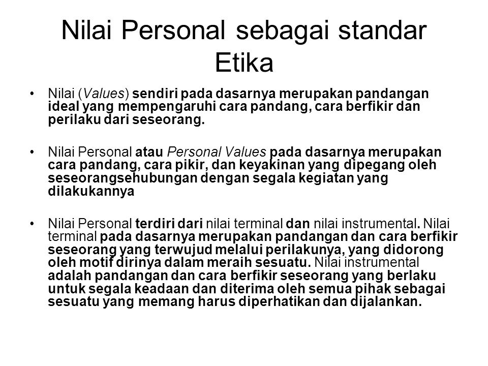 Nilai Personal sebagai standar Etika Nilai (Values) sendiri pada dasarnya merupakan pandangan ideal yang mempengaruhi cara pandang, cara berfikir dan