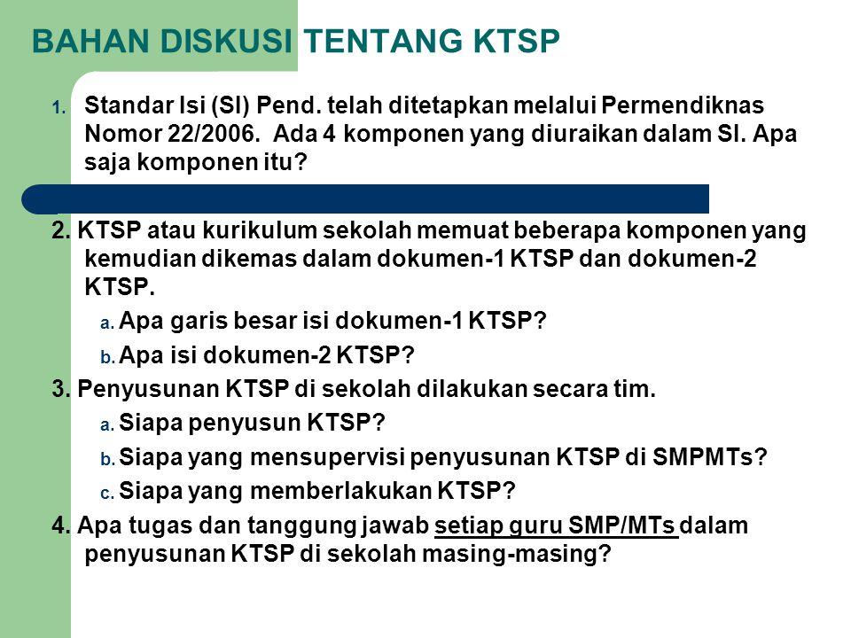 BAHAN DISKUSI TENTANG KTSP 1. Standar Isi (SI) Pend. telah ditetapkan melalui Permendiknas Nomor 22/2006. Ada 4 komponen yang diuraikan dalam SI. Apa