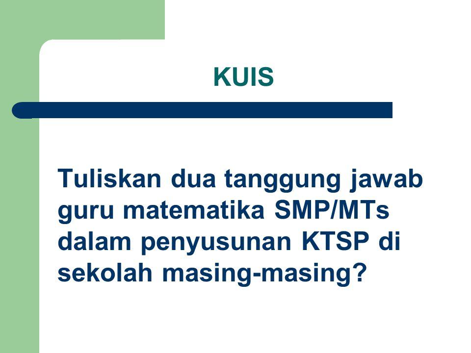 KUIS Tuliskan dua tanggung jawab guru matematika SMP/MTs dalam penyusunan KTSP di sekolah masing-masing?