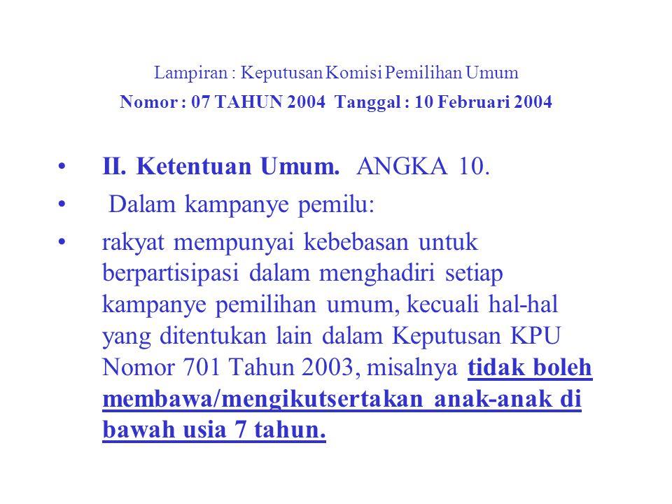 Lampiran : Keputusan Komisi Pemilihan Umum Nomor : 07 TAHUN 2004 Tanggal : 10 Februari 2004 II.