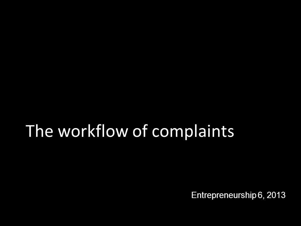 The workflow of complaints Topics Entrepreneurship 6, 2013