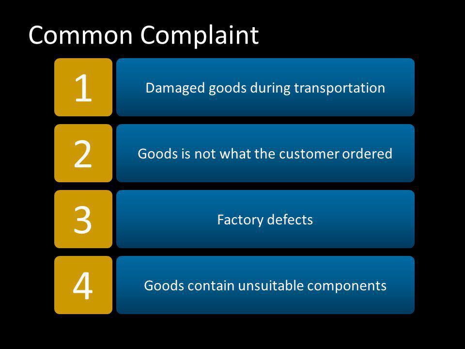  Beri ucapan terima kasih atas komplain yang disampaikannya, karena komplain tersebut telah memberikan informasi tentang kondisi produk yang kita jual kepadanya.