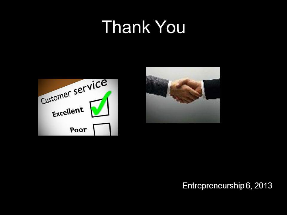 Thank You Entrepreneurship 6, 2013
