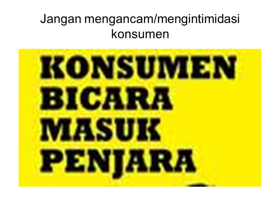 Jangan mengancam/mengintimidasi konsumen