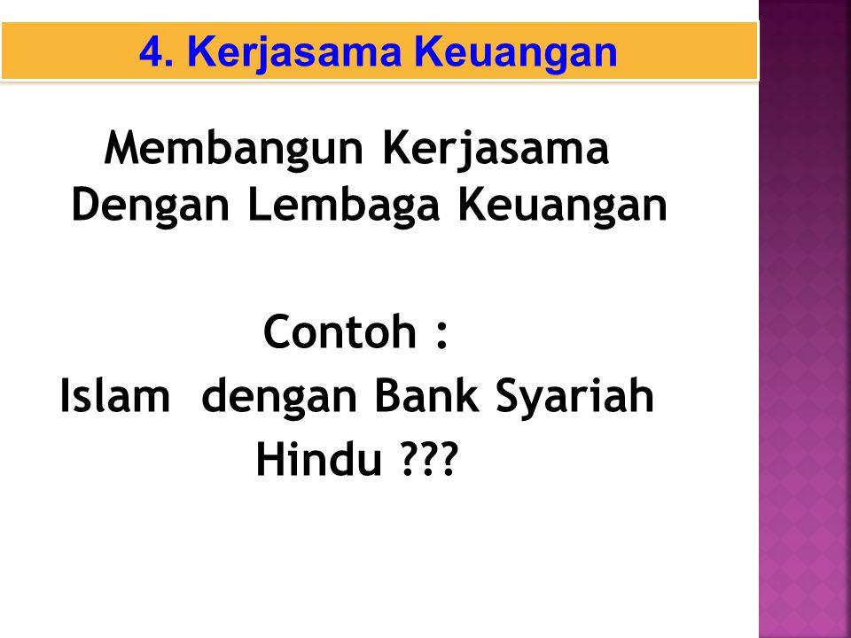 Membangun Kerjasama Dengan Lembaga Keuangan Contoh : Islam dengan Bank Syariah Hindu ??.