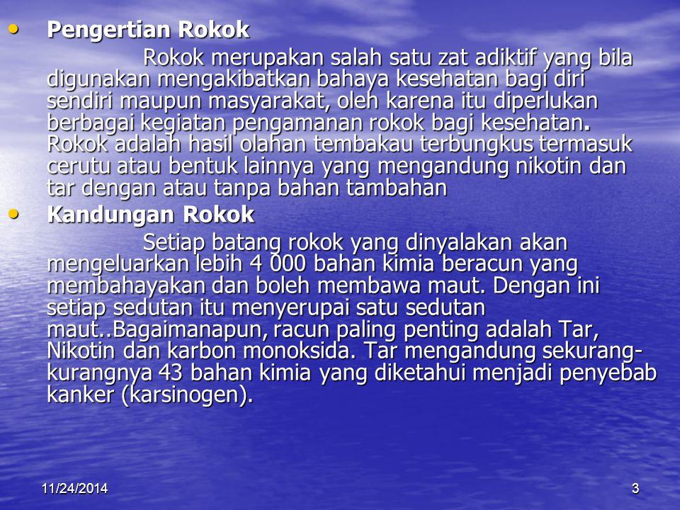 11/24/20143 Pengertian Rokok Pengertian Rokok Rokok merupakan salah satu zat adiktif yang bila digunakan mengakibatkan bahaya kesehatan bagi diri send