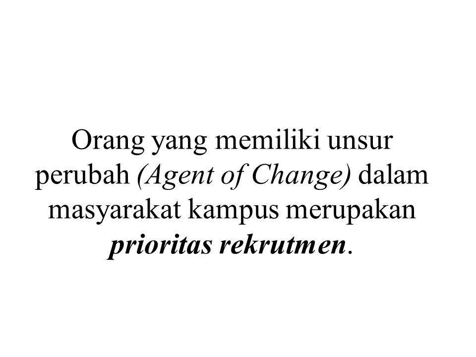 Orang yang memiliki unsur perubah (Agent of Change) dalam masyarakat kampus merupakan prioritas rekrutmen.