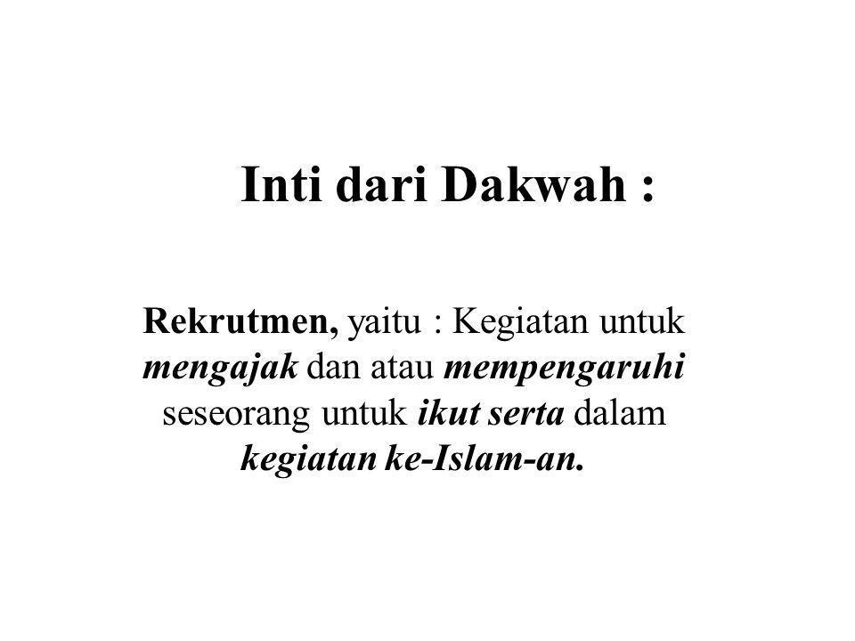 Inti dari Dakwah : Rekrutmen, yaitu : Kegiatan untuk mengajak dan atau mempengaruhi seseorang untuk ikut serta dalam kegiatan ke-Islam-an.