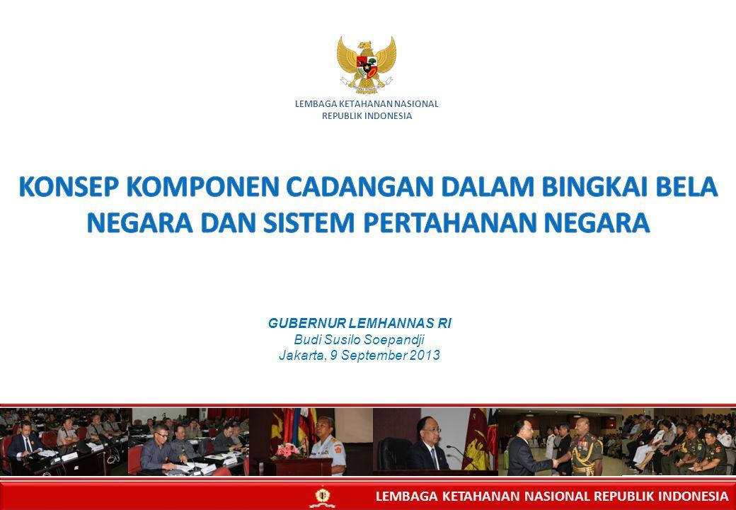 LEMBAGA KETAHANAN NASIONAL REPUBLIK INDONESIA GUBERNUR LEMHANNAS RI Budi Susilo Soepandji Jakarta, 9 September 2013 LEMBAGA KETAHANAN NASIONAL REPUBLI