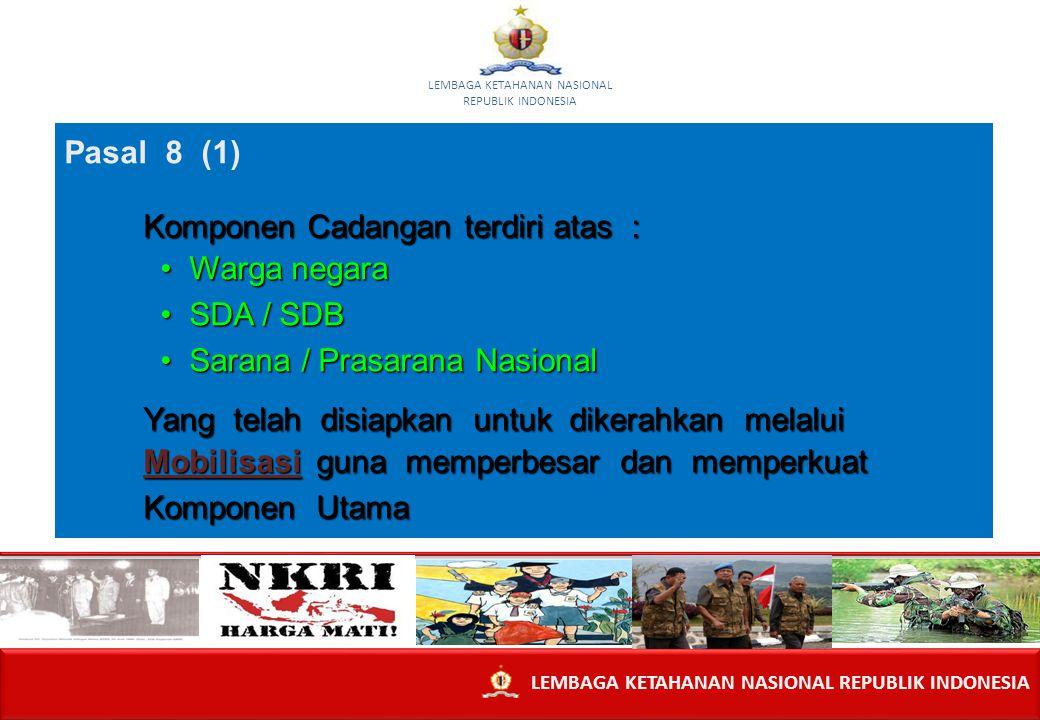 14 Pasal 8 (1) Komponen Cadangan terdiri atas : Komponen Cadangan terdiri atas : Warga negara Warga negara SDA / SDB SDA / SDB Sarana / Prasarana Nasi