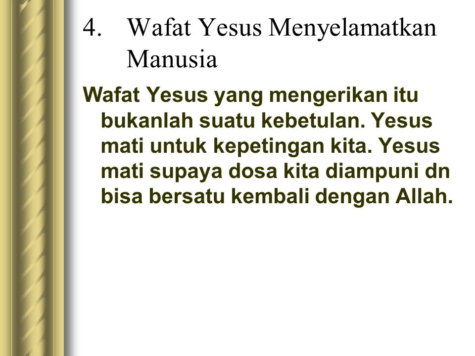 4.Wafat Yesus Menyelamatkan Manusia Wafat Yesus yang mengerikan itu bukanlah suatu kebetulan. Yesus mati untuk kepetingan kita. Yesus mati supaya dosa