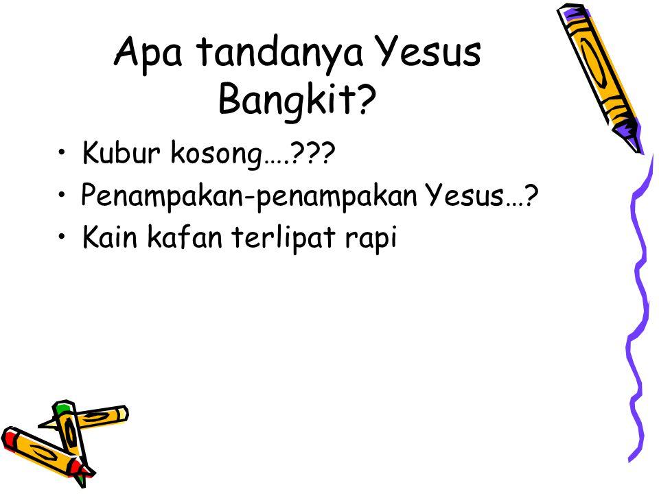 Apa tandanya Yesus Bangkit? Kubur kosong….??? Penampakan-penampakan Yesus…? Kain kafan terlipat rapi